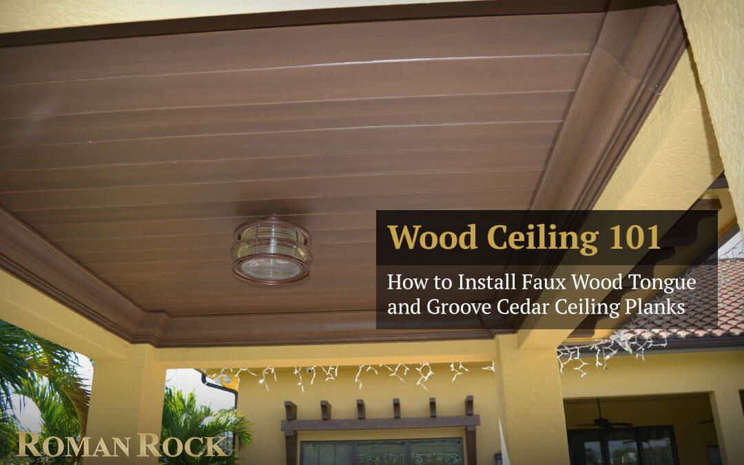 Image of: Wood Ceiling 101 How To Install Faux Wood Tongue And Groove Cedar Ceiling Planks Roman Rock